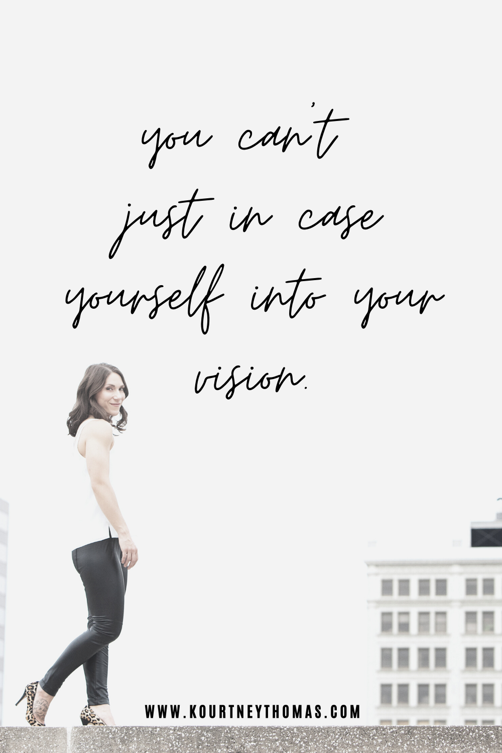 you cant just in case yourself into your vision | kourtney thomas life coach