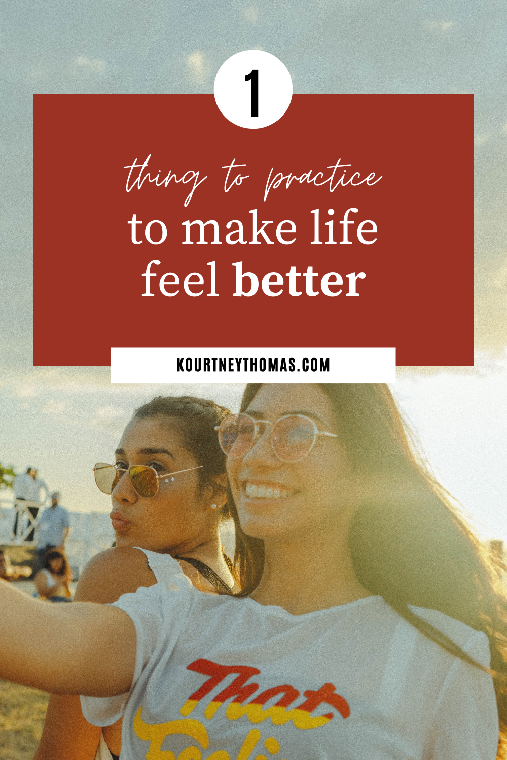 1 thing to practice to make life feel better | kourtney thomas fitness life coach